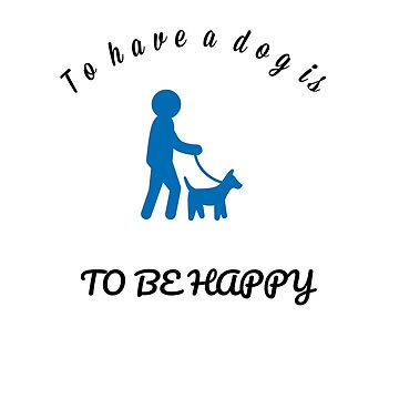 To have a dog is to be happy t-shirt by skshirts