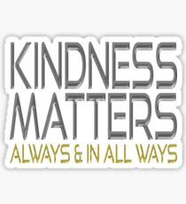 Kindness Matters - Always & In All Ways Sticker