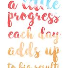 A Little Progress Each Day Adds Up To Big Results by Tyler
