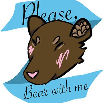 BEAR with me by Teayl