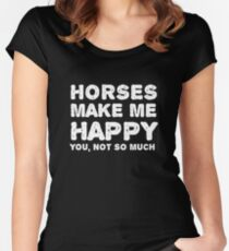 """""""Horses make me happy. You, not so much"""". Women's Fitted Scoop T-Shirt"""