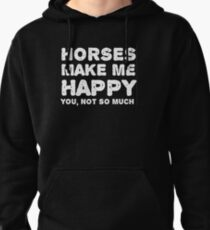 """Horses make me happy. You, not so much"". Pullover Hoodie"