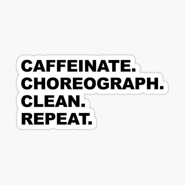 Caffeinate. Choreograph. Clean. Repeat | Black Text Sticker