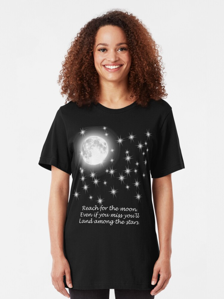 Alternate view of Reach for the moon. Even if you miss you'll land among the stars.  Slim Fit T-Shirt