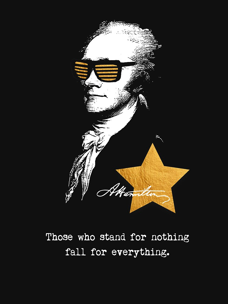 Alexander Hamilton. Those who stand for nothing fall for anything. by STYLESYNDIKAT