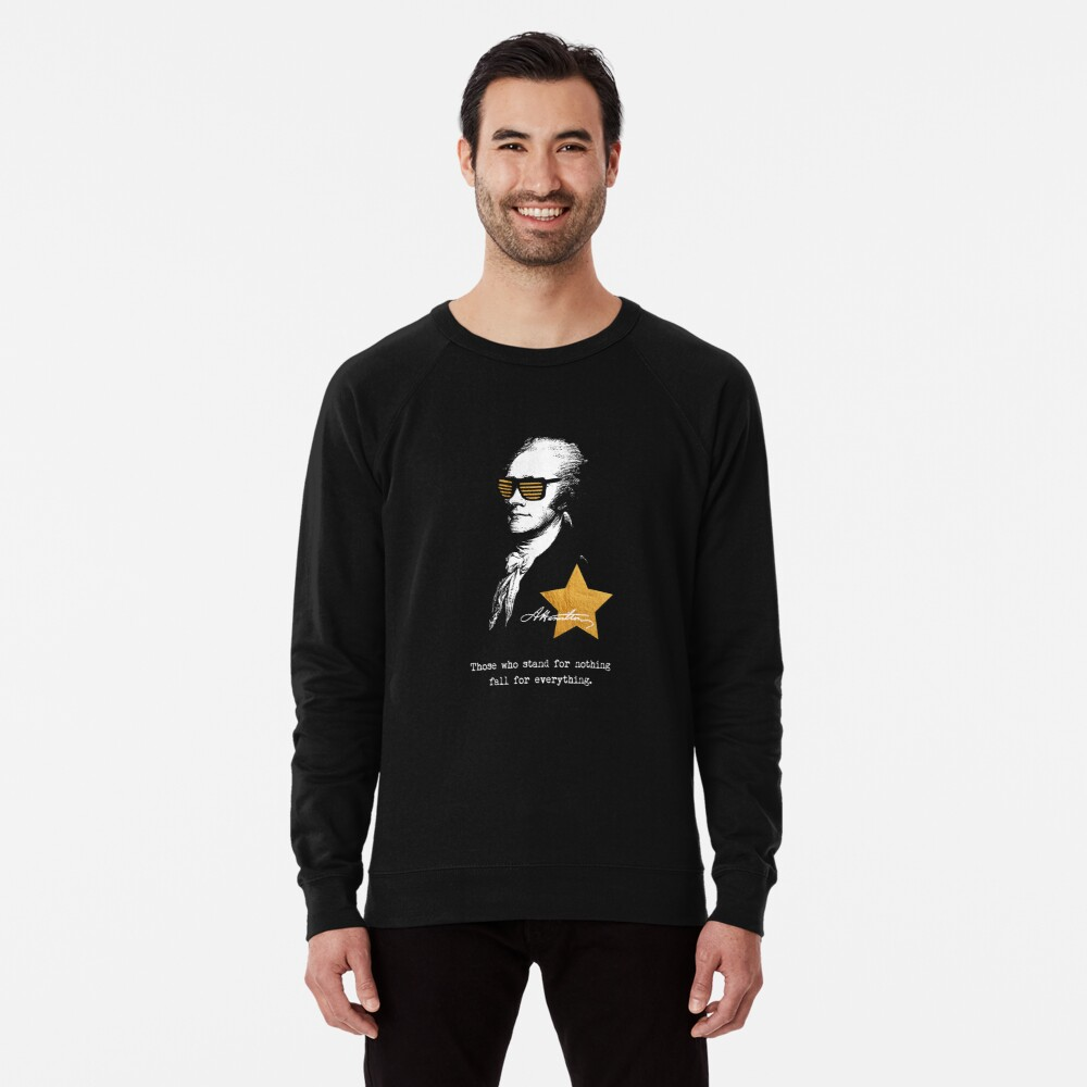 Alexander Hamilton. Those who stand for nothing fall for anything. Lightweight Sweatshirt