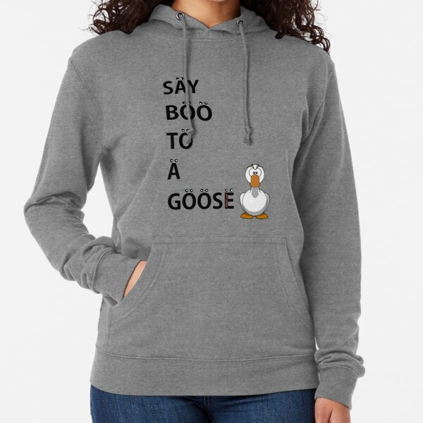 Say Boo To A Goose Lightweight Hoodie