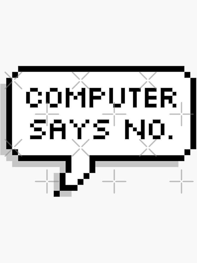 Computer says NO by MadEDesigns