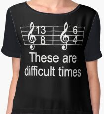 There Are Difficult Times for Musicians TShirt Women's Chiffon Top
