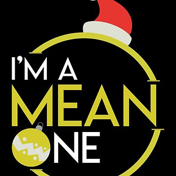 Funny Christmas Design I'm A Mean One Gift For Boys & Girls by artbyanave