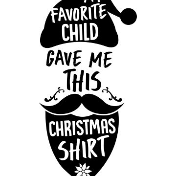 Christmas Shirt My Favorite Child Gave Me This Gift Shirt by artbyanave
