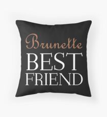 BRUNETTE BEST FRIEND Throw Pillow