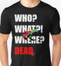 WHO WHAT WHERE DEAD T-Shirt