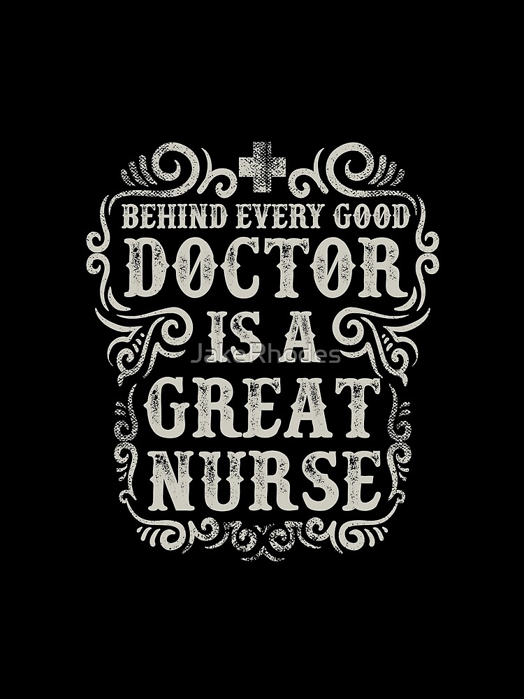Behinde Every Good Doctor is a Great Nurse by JakeRhodes