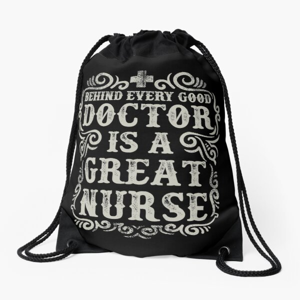 Behinde Every Good Doctor is a Great Nurse Drawstring Bag