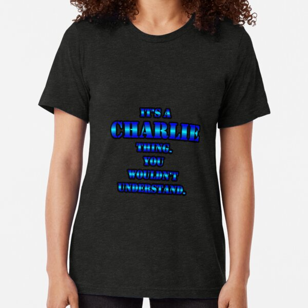 It's A CHARLIE Thing. You Wouldn't Understand. Tri-blend T-Shirt