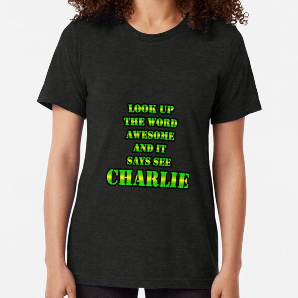 Look Up The Word Awesome And It Says See CHARLIE Tri-blend T-Shirt