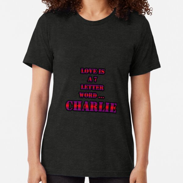 Love Is A 7 Letter Word ... CHARLIE Tri-blend T-Shirt