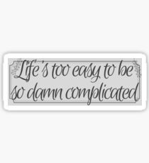 Life's Too Easy Sticker