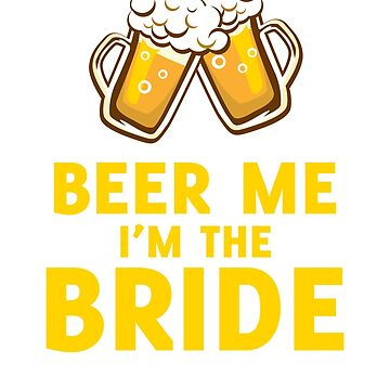 BEER ME I'M THE BRIDE by daniele2016
