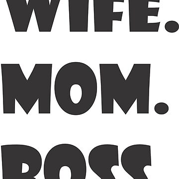 Funny - Wife. Mom. Boss. by culturageekstor
