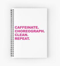 Caffeinate. Choreograph. Clean. Repeat. Spiral Notebook