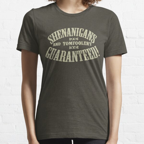 SHENANIGANS & TOMFOOLERY GUARANTEED! Essential T-Shirt