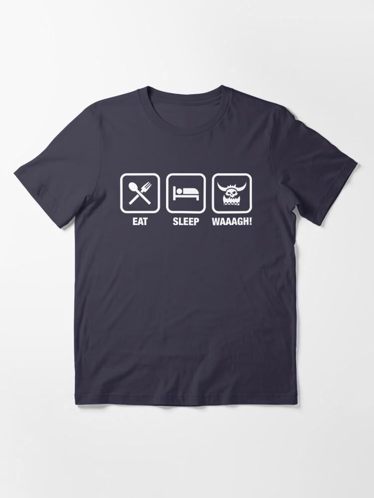 Alternate view of Eat Sleep Waaagh! Orks Warhammer 40k Inspired - Gaming Essential T-Shirt