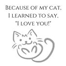 "Because of my cat, I learned to say, ""I Love You!"" by Sylia"