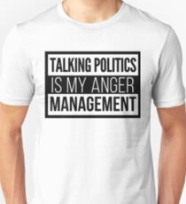 Talking politics is my anger management T-Shirt