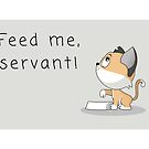 Feed me, servant! by Sylia