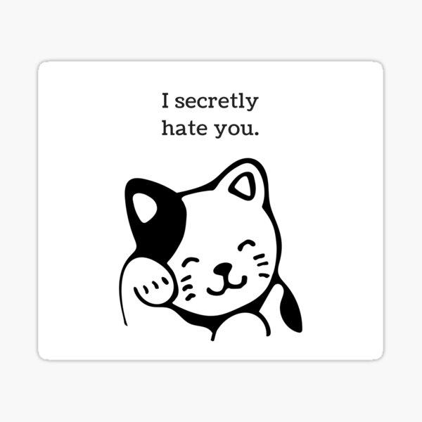 Cat Secretly Hates You Sticker