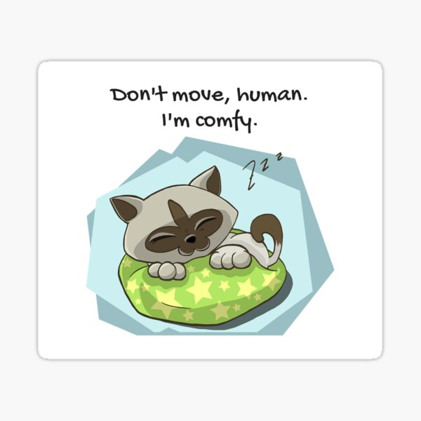 Don't move, human. I'm comfy! Sticker