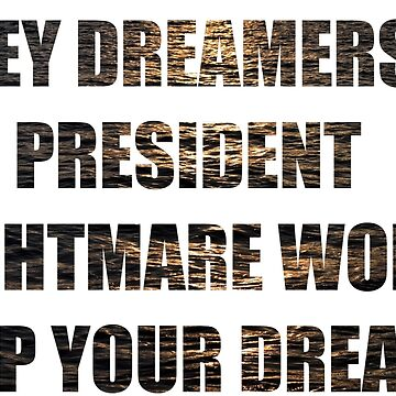 PRESIDENT NIGHTMARE WON'T STOP THE DREAMERS by OzoneWear737