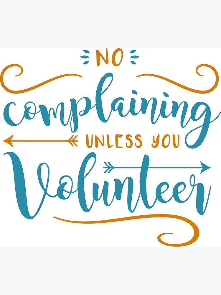 No Complaining Unless You Volunteer by appreciation