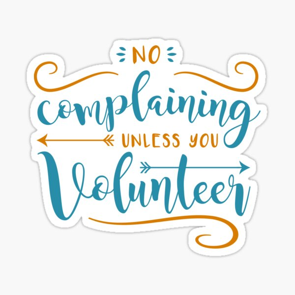 No Complaining Unless You Volunteer Sticker