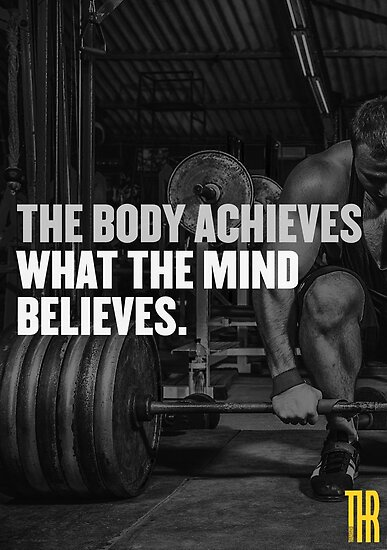 The body achieves what the mind believes. by trainhardr