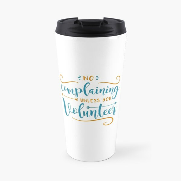 No Complaining Unless You Volunteer Travel Mug