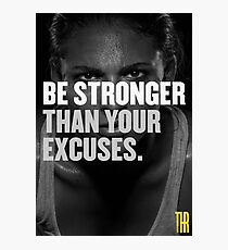 Be stronger than your excuses. Photographic Print