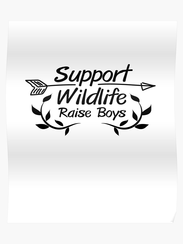 e5a3f09fc7a6c Support Wildlife Raise Boys Funny Mother Parents Gift | Poster