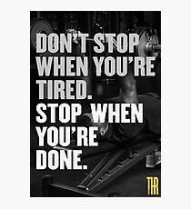 Don't stop when you're tired. Stop when you're done. Photographic Print