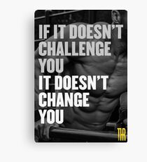 If it doesn't challenge you it doesn't change you Canvas Print