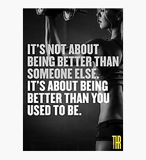 It's not about being better than someone else. It's about being better than you used to be. Photographic Print