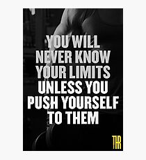 You will never know your limits unless you push yourself to them Photographic Print