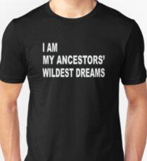 I Am My Ancestors' Wildest Dreams Unisex T-Shirt