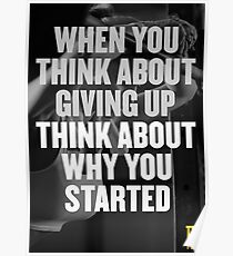 When you think about giving up think about why you started Poster