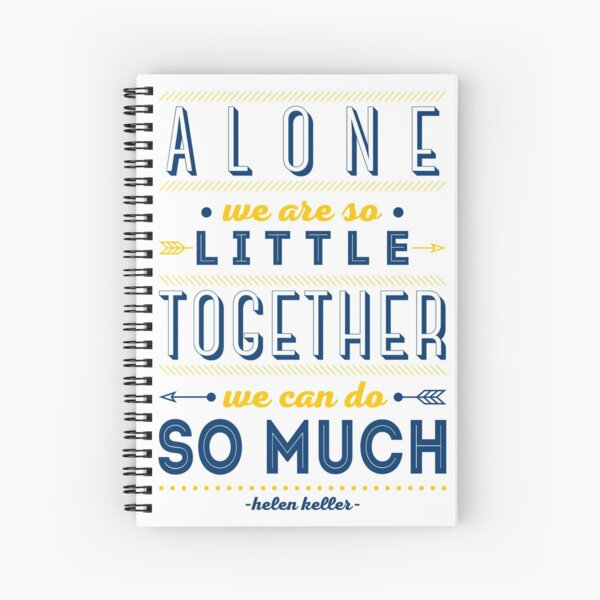 Alone we are so little, together we can do so much Spiral Notebook