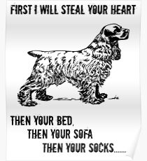 Spaniel Dog Funny Design - Steal Your Heart, Then Your Bed, Then Your Sofa, Then Your Socks Poster