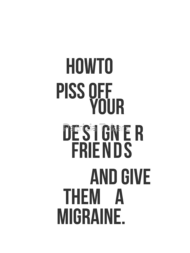 How To Piss Off Your Designer Friends by patti2905