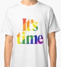 It's Time - For Same Sex Marriage Classic T-Shirt